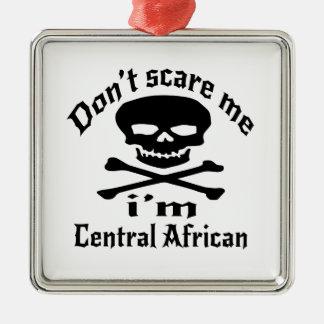 Ne m'effrayez pas que je suis centrafricain ornement carré argenté