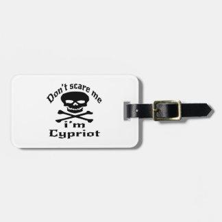 Ne m'effrayez pas que je suis chypriote étiquette pour bagages