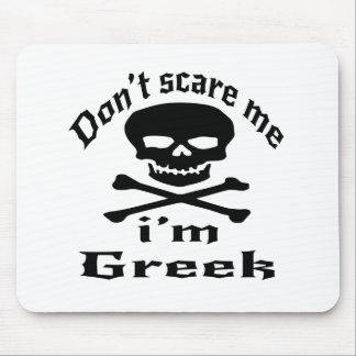 Ne m'effrayez pas que je suis grec tapis de souris
