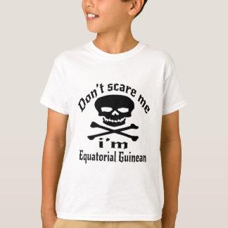 Ne m'effrayez pas que je suis Guinéen équatorial T-shirt