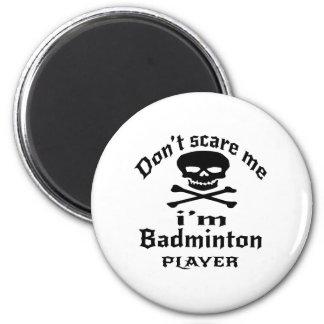 Ne m'effrayez pas que je suis joueur de badminton aimant