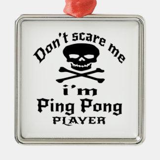 Ne m'effrayez pas que je suis joueur de ping-pong ornement carré argenté