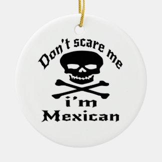 Ne m'effrayez pas que je suis mexicain ornement rond en céramique