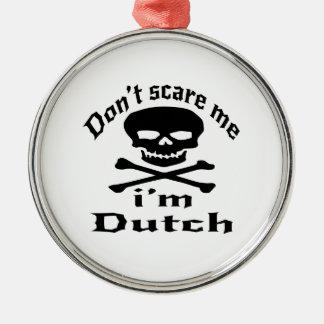 Ne m'effrayez pas que je suis néerlandais ornement rond argenté