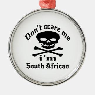 Ne m'effrayez pas que je suis sud-africain ornement rond argenté