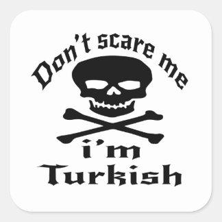 Ne m'effrayez pas que je suis turc sticker carré