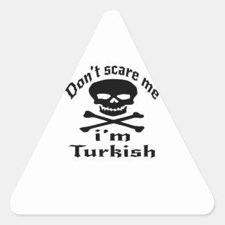 Ne m'effrayez pas que je suis turc sticker triangulaire
