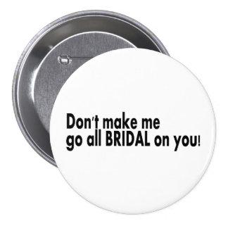 Ne m'incitez pas à aller tout nuptiale sur vous badges