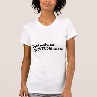 Ne m'incitez pas à aller tout nuptiale sur vous t-shirts