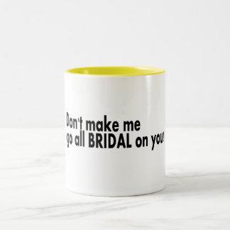 Ne m'incitez pas à aller tout nuptiale sur vous tasse