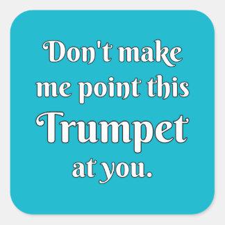 Ne m'incitez pas à diriger cette trompette à vous autocollant carré