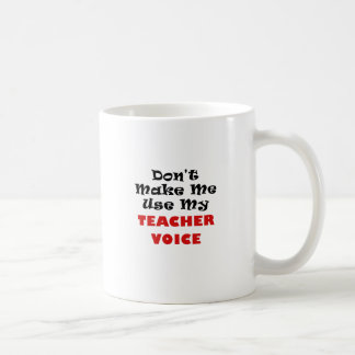 Ne m'incitez pas à employer ma voix de professeur mug