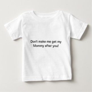 Ne m'incitez pas à obtenir ma maman après que vous t-shirt