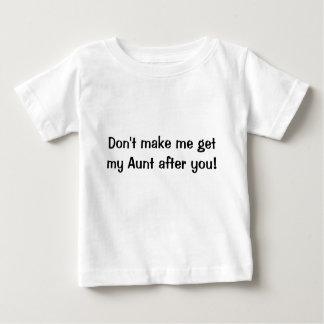Ne m'incitez pas à obtenir ma tante après que vous t-shirt pour bébé