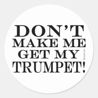 Ne m'incitez pas à obtenir ma trompette sticker rond