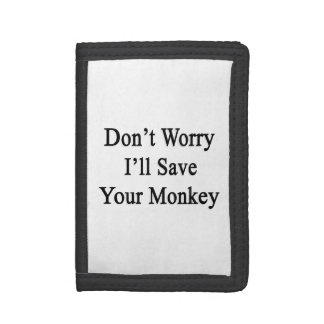 Ne m'inquiétez pas sauvera votre singe