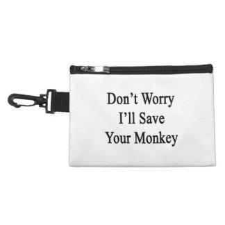 Ne m'inquiétez pas sauvera votre singe trousse à accessoires
