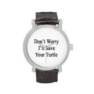 Ne m'inquiétez pas sauvera votre tortue montres cadran