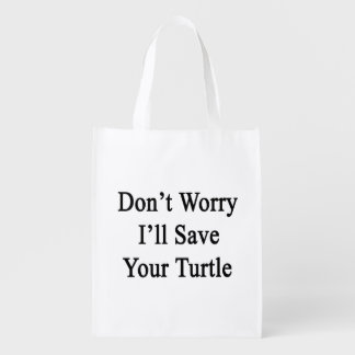 Ne m'inquiétez pas sauvera votre tortue sacs d'épicerie réutilisables