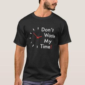 Ne perdez pas mon temps ! t-shirt