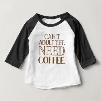 Ne peut pas adulte encore, le café du besoin t-shirt pour bébé