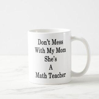 Ne salissez pas avec ma maman qu'elle est un mug