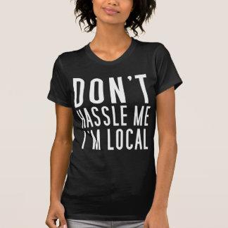Ne se dispute pas je que je suis local t-shirt