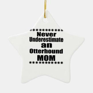 Ne sous-estimez jamais la maman d'Otterhound Ornement Étoile En Céramique