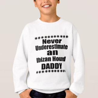 Ne sous-estimez jamais le papa de chien d'Ibizan Sweatshirt
