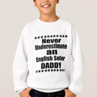 Ne sous-estimez jamais le papa de poseur anglais sweatshirt