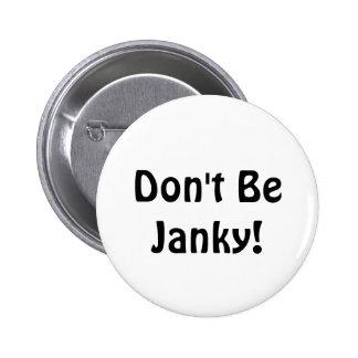 Ne soyez pas Janky !  Bouton drôle Badge