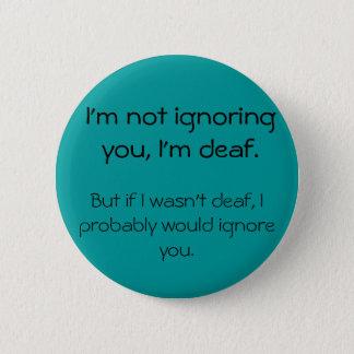 Ne vous ignorant pas - bouton sourd fâché pin's