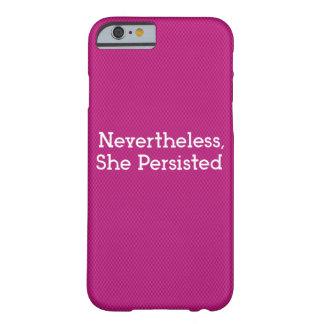 Néanmoins, elle a persisté cas de téléphone coque iPhone 6 barely there