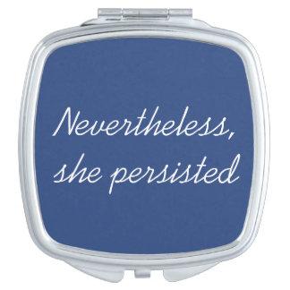 Néanmoins, elle a persisté miroirs de voyage