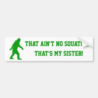 N'est aucun squatch qui est ma soeur autocollant de voiture