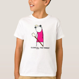 Nettoyez toutes les choses ? T-shirt