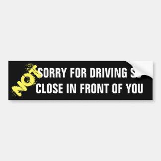 Non désolé pour conduire fermez-vous ainsi dans le autocollant pour voiture