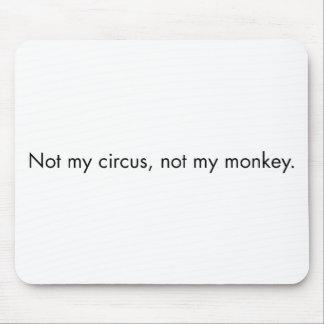 Non mon cirque. Non mon singe Tapis De Souris