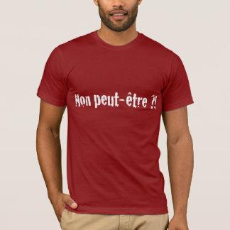 Non peut-être ? ! t-shirt