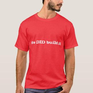 Nous l'avons construit ! t-shirt