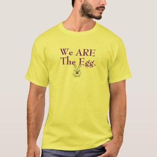 Nous sommes l'oeuf t-shirt