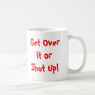 Obtenez au-dessus de lui ou tais-toi ! mug