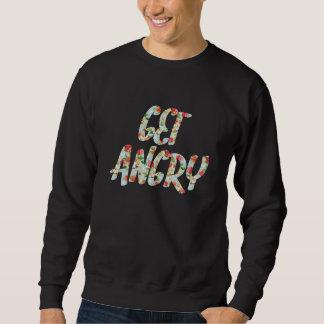Obtenez fâché sweatshirt