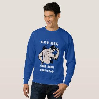 Obtenez grand ou mourez en essayant - tee - shirt sweatshirt