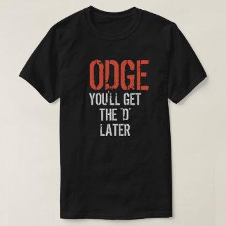 """ODGE VOUS OBTIENDREZ le """"D"""" PLUS TARD T-shirt"""