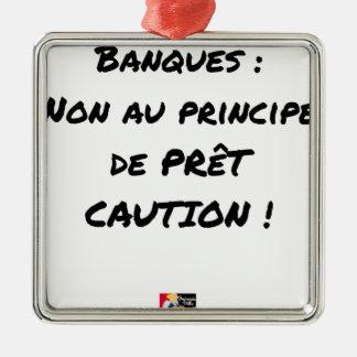 ORNEMENT CARRÉ ARGENTÉ BANQUES ? NON AU PRINCIPE DE PRÊT CAUTION