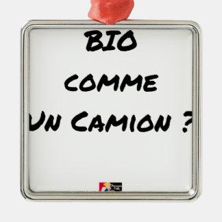 Ornement Carré Argenté BIO COMME UN CAMION ? - Jeux de mots