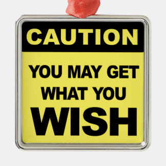 Ornement Carré Argenté Caution, you may get what you wish sera