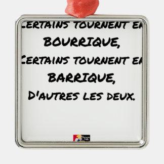 ORNEMENT CARRÉ ARGENTÉ CERTAINS TOURNENT EN BOURRIQUE, CERTAINS TOURNENT