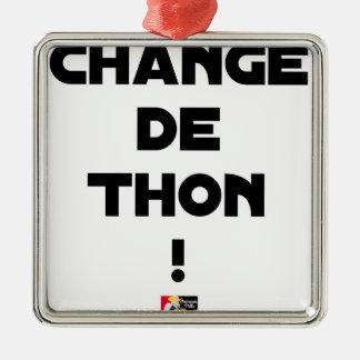 Ornement Carré Argenté CHANGE DE THON ! - Jeux de mots - Francois Ville